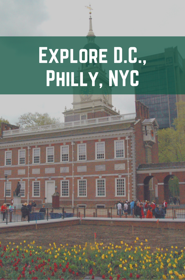 Explore D.C., Philly, NYC