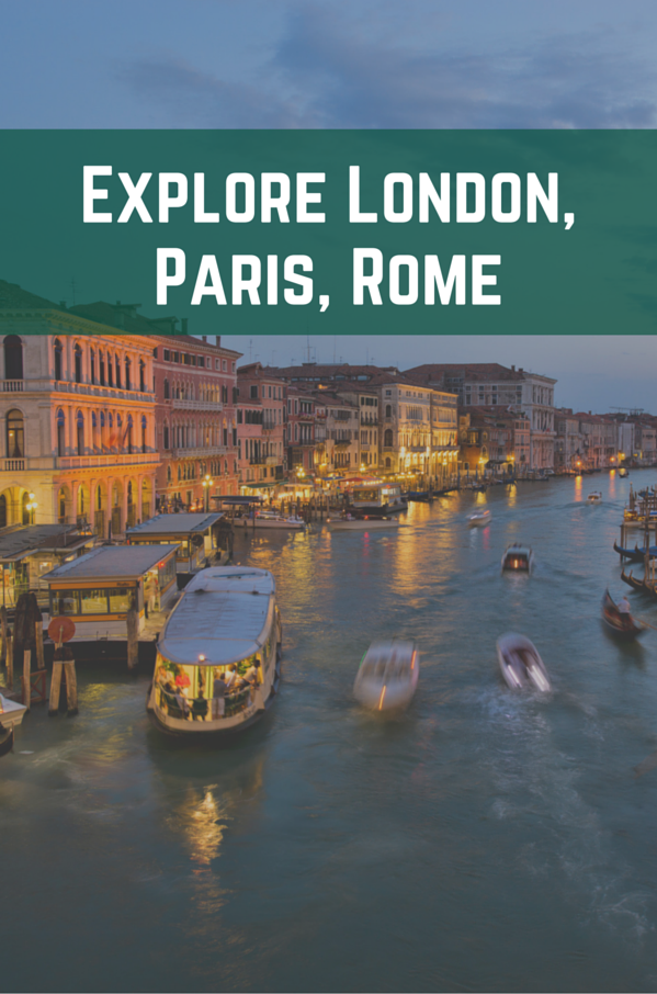 Explore London, Paris, Rome