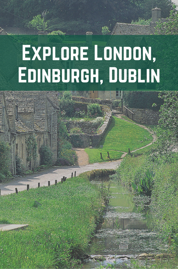 Explore London, Edinburgh, Dublin