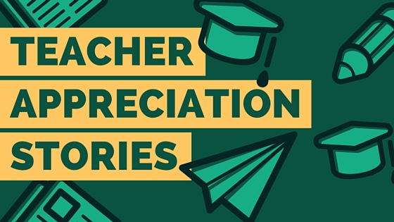 Teacher Appreciation And A Little Story About Me: Teacher Appreciation Stories, Part 1